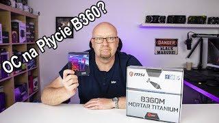 MSI B360M Mortar Titanium - OC procesora na płycie B360?