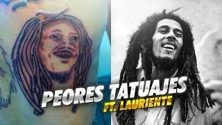PEORES TATUAJES FT LAURIENTE