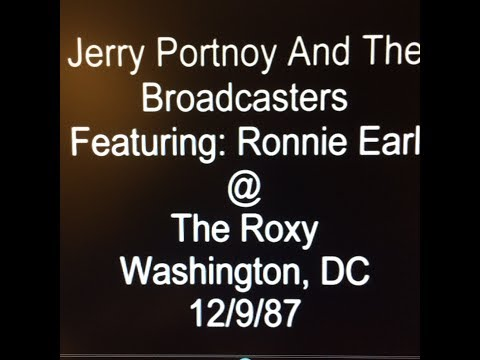 Jerry Portnoy & The Broadcasters featuring Ronnie Earl at The Roxy - Wash DC 12-9-87