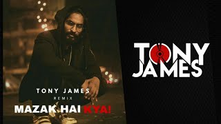 Mazak Hai Kya ( Emiway Bantai ) Tony James Official Remix