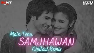 Main Tenu Samjhawan  | DJ SUMIT GOYAL | Chillout Remix | Arijit ,Shreya | Varun Dhawan | Alia Bhatt