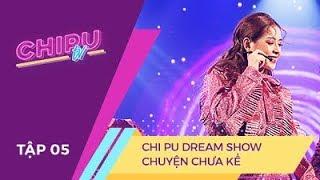 CHI PU TV EP5: CHI PU DREAM SHOW - CHUYỆN CHƯA KỂ