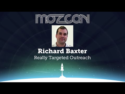 MozCon 2013 - Richard Baxter - Really Targeted Outreach