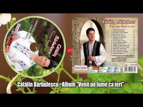 Catalin Barbulescu - Venii pe lume ca ieri -album nou 2018 !!!