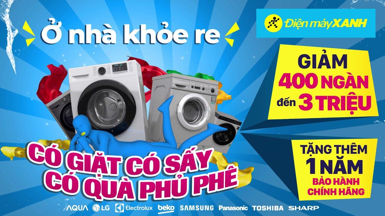 Ở nhà khỏe re - Giặt Sấy quà phủ phê • Điện máy XANH
