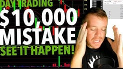 DAY TRADING REAL TIME! $10,000 DOLLAR MISTAKE!