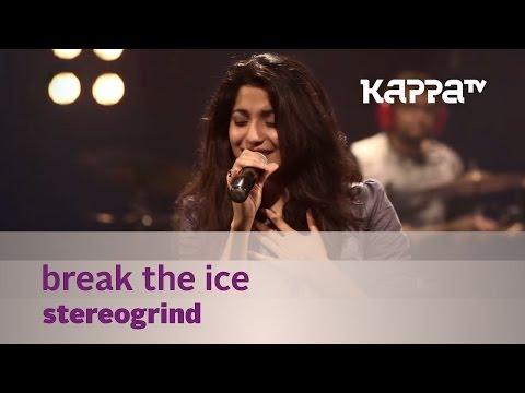 Break the Ice - StereoGrind -  Mojo - Kappa TV