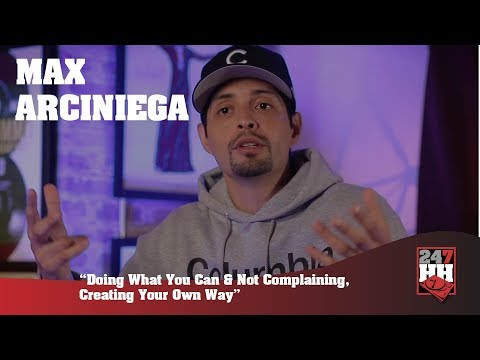 Max Arciniega   Doing What You Can & Not Complaining, Creating Your Own Way 247HH Exclusive