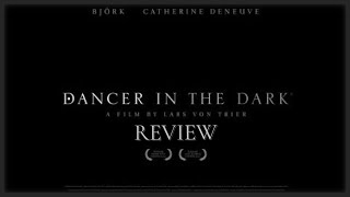 Dancer in the Dark - Movie Review