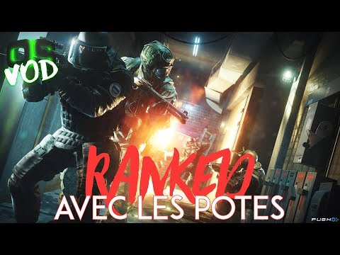 [VOD] - RANKED AVEC LES POTES - Rainbow Six: Siege
