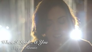 When I Look At You - Megan Koontz || Miley Cyrus (Cover)