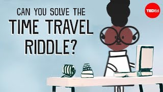 Can you solve the time travel riddle? - Dan Finkel