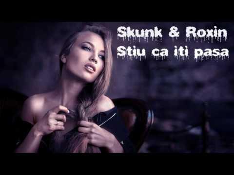 Skunk & Roxin - Stiu Ca Iti Pasa