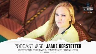 Podcast #66: Jamie Kerstetter / Professional Poker Player / Commentator / Animal lover