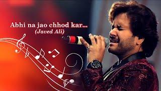 Abhi na jao chhod kar....... Javed Ali