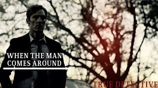 True Detective || When The Man Comes Around