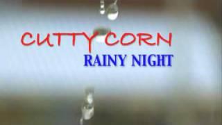CUTTY CORN ...Hit Single  Rainy Night