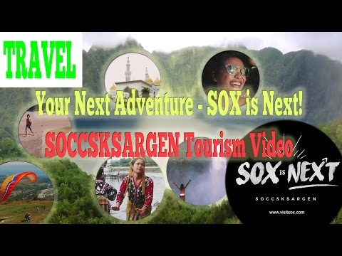[HD] Your Next Adventure - SOX is NEXT (SOCCSKSARGEN Tourism Video)