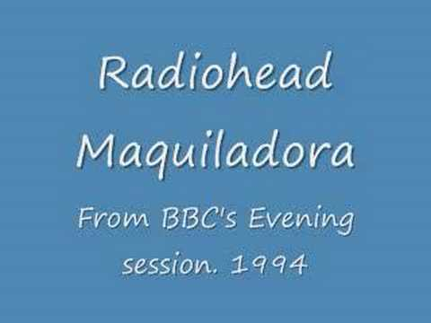 Radiohead Maquiladora BBC's Evening session (Audio Only)