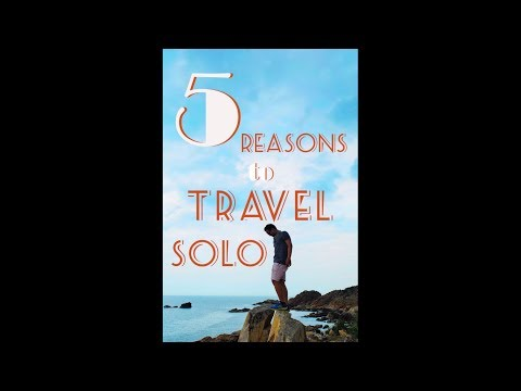 PHƯỢT MỘT MÌNH - TRAVEL SOLO 5 Reasons You Should Do It Now !!!
