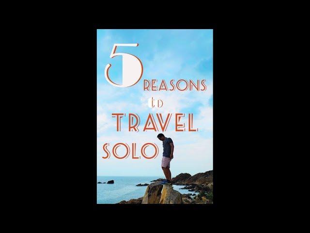 PHƯỢT MỘT MÌNH - TRAVEL SOLO 5 Reasons You Should Do It Now !!!