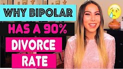 Why Bipolar Relationships Have a 90% Divorce Rate!!