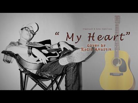 My heart - Irwansyah ft Acha Septriasa cover by Racis