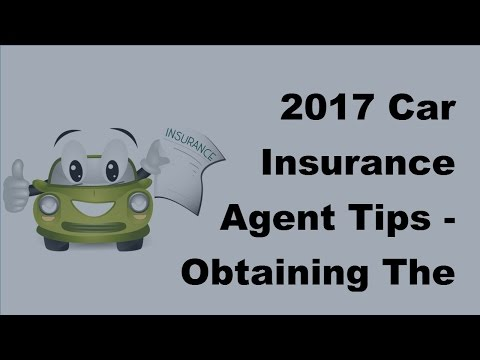 2017 Car Insurance Agent Tips    Obtaining The Right Car Insurance Agent For You