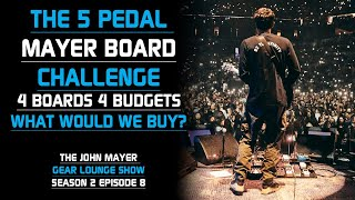 The 5 Pedal Mayer Board Challenge: 4 Boards, 4 Budgets! - The John Mayer Gear Lounge Show S2E8