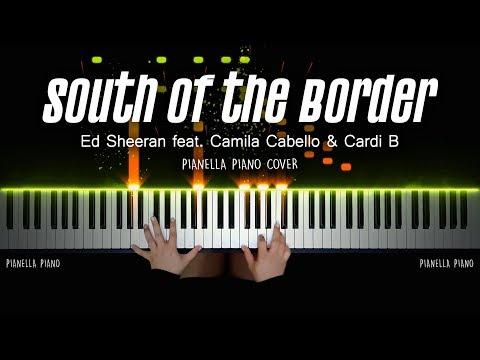Ed Sheeran - SOUTH OF THE BORDER (feat. Camila Cabello & Cardi B) | PIANO COVER by Pianella Piano