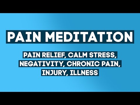 Meditation for Physical Pain Relief. Calm Stress, Negativity, Chronic Pain, Injury, Illness