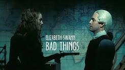 Elizabeth Swann || Bad Things