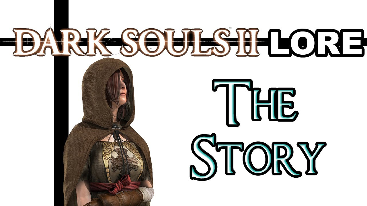 dark souls 2 lore the story youtube