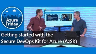 Getting started with the Secure DevOps Kit for Azure (AzSK) | Azure Friday