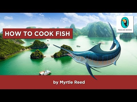 HOW TO COOK FISH: Myrtle Reed - FULL AudioBook