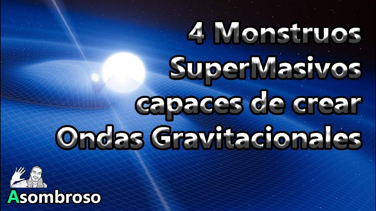 4 Monstruos SuperMasivos que crean Ondas Gravitacionales