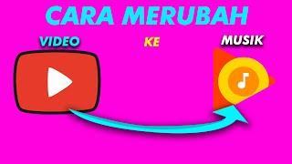CARA MENGUBAH VIDEO MP4 MENJADI MUSIK MP3 TERBARU 2019.