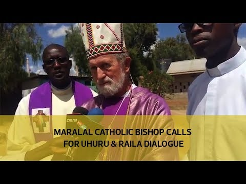 Maralal Catholic bishop calls for Uhuru & Raila dialogue