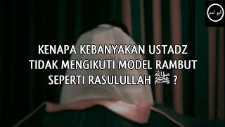 Kenapa Kebanyakan Ustadz Tidak Mengikuti Model Rambut Rasulullah | Ustadz Abu Yahya Badrusalam
