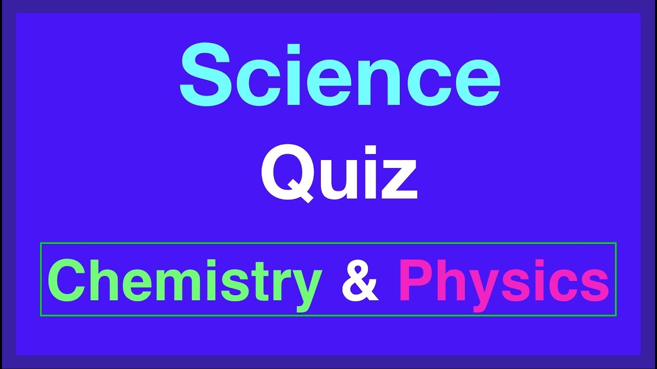 Science Quiz -Chemistry & Physics Quiz -For Kids- Science Quiz Bee  Questions & Answers Grade 5,6,7,8