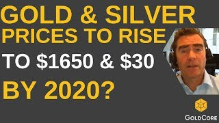 Gold and Silver Prices To Rise To $1,650 and $30 By 2020