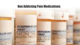 Non Addicting Pain Medications ..