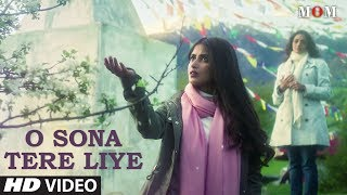 O Sona Tere Liye (Video Song) | Mom (2017)