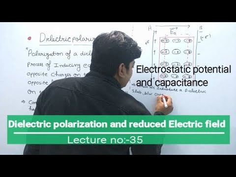 Dielectric Polarization and reduced electric field (Electrostatic Capacitance Lec:35)
