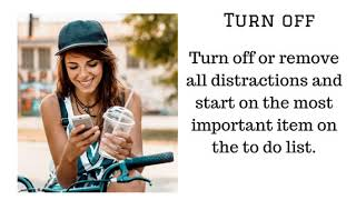 Turn off or remove all distractions and start on the most important item on the to do list