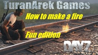 Dayz Standalone - How to make a fire fun edition.