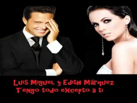 Luís Miguel y Edith Márquez - Tengo todo excepto a ti