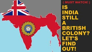 🔴 Is INDIA still a BRITISH Colony? Is INDIA still under BRITISH Rule? Let's Find Out!