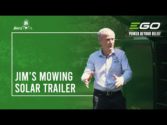 Jim's Mowing Going Green Iniative with it's new Solar Powered Trailer with Ego Power Plus Products