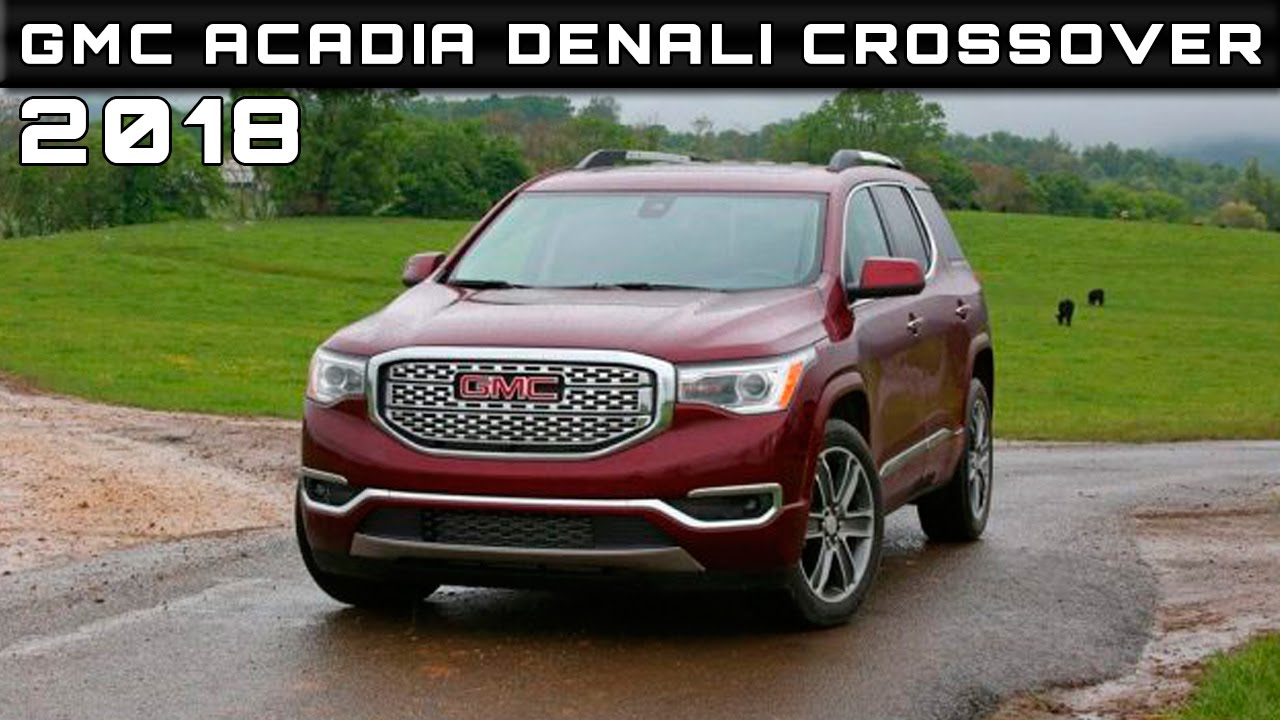 2018 chevrolet acadia. contemporary 2018 2018 gmc acadia denali crossover review rendered price specs release date   youtube inside chevrolet acadia i